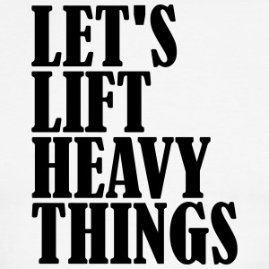 Let's lift Heavy Things - Men's Ringer T-Shirt
