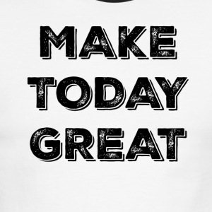 MAKE TODAY GREAT - Men's Ringer T-Shirt