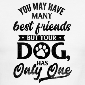 you my have many friends your dog has only one - Men's Ringer T-Shirt