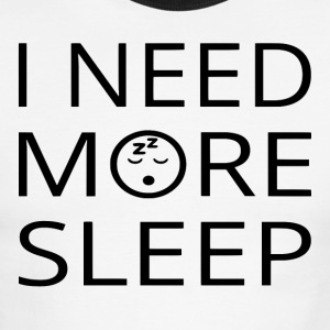 I Need More Sleep - Men's Ringer T-Shirt