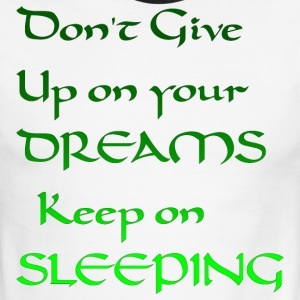 Don't give up on your dreams keep on sleeping. - Men's Ringer T-Shirt