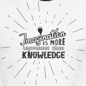 Imagination is more important than knowledge - Men's Ringer T-Shirt