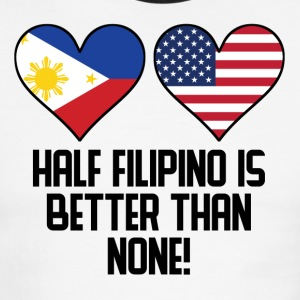Half Filipino Is Better Than None - Men's Ringer T-Shirt