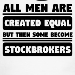 Men Are Created Equal Some Become Stockbrokers - Men's Ringer T-Shirt
