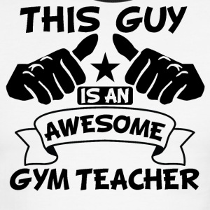 This Guy Is An Awesome Gym Teacher - Men's Ringer T-Shirt
