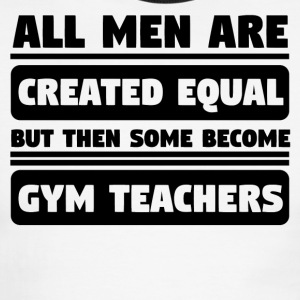 Men Are Created Equal Some Become Gym Teachers - Men's Ringer T-Shirt