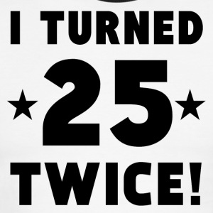 I Turned 25 Twice 50th Birthday - Men's Ringer T-Shirt
