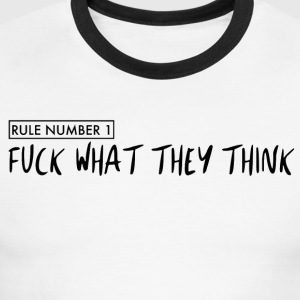 Rule Number 1 - Fuck What They Think - Simple - Men's Ringer T-Shirt