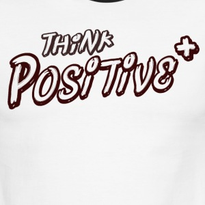 THINK POSITIVE - Motivational Quote - Men's Ringer T-Shirt