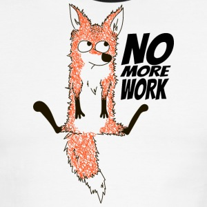 Fox. No more work - Men's Ringer T-Shirt