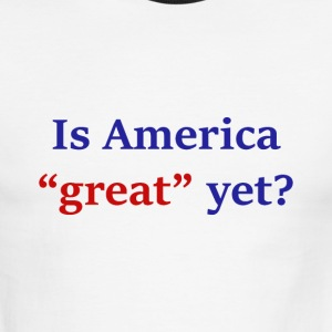 Is America Great Yet? - Men's Ringer T-Shirt