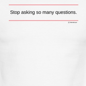 TshirtsR RED: Stop asking so many questions. - Men's Ringer T-Shirt