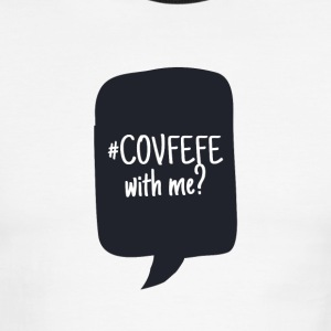 COVFEFE with me? Coffee? Wifi? What? - Men's Ringer T-Shirt