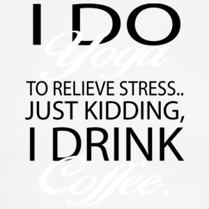 I Do Yoga To Relieve Stress I Drink Coffee T Shirt - Men's Ringer T-Shirt