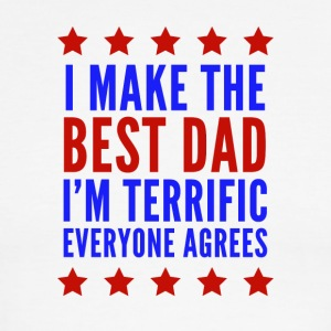 I Make The Best Dad I'm Terrific Everyone Agrees - Men's Ringer T-Shirt