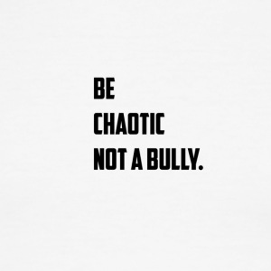 Be Chaotic not a bully . T - Shirt - Men's Ringer T-Shirt