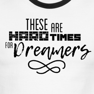 Hard Times for Dreamers - Men's Ringer T-Shirt