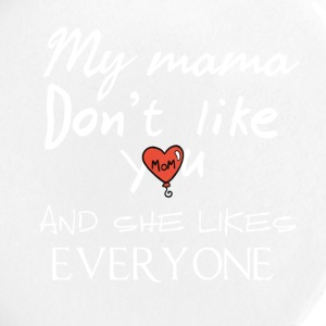 My mama don't like YOU - Large Buttons