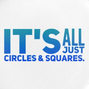 It's All Just Circles and Squares - Large Buttons