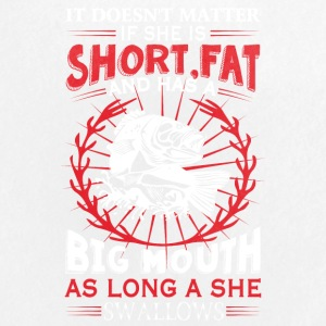 She Is Short Fat And Has A Big Mouth T Shirt - Large Buttons