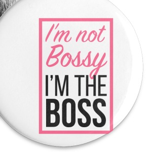 I'm not Bossy, I'm the boss - Large Buttons