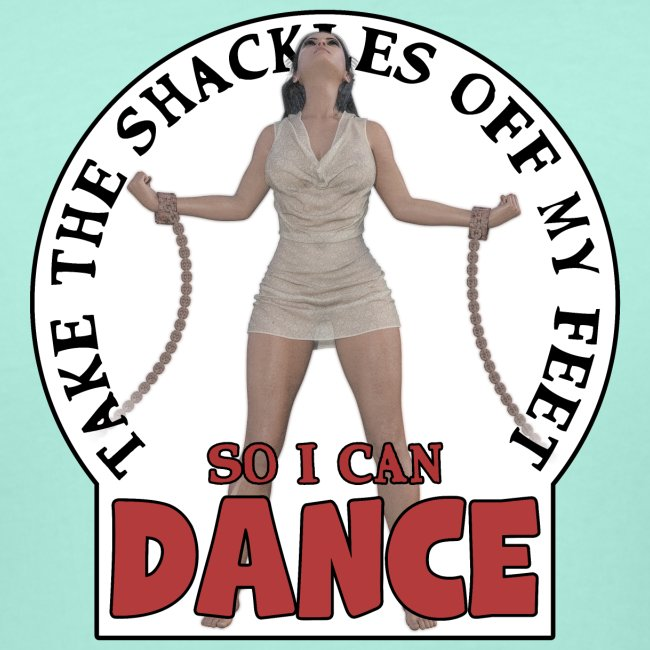 Take the shackles off my feet so I can dance