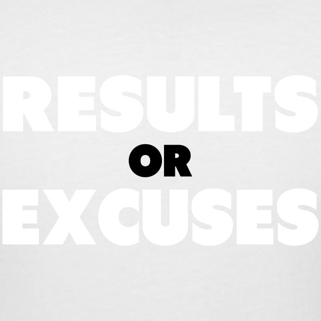 Results Or Excuses