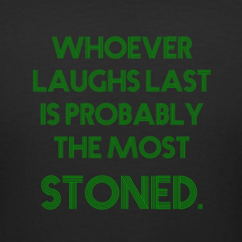 Whoever laughs last is probably the most stoned. - Women's Curvy T-Shirt