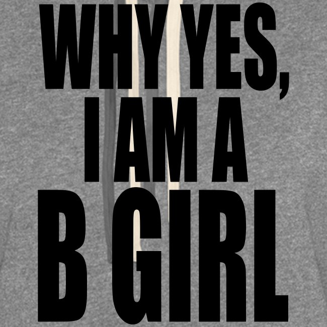 WHY YES I AM A B GIRL
