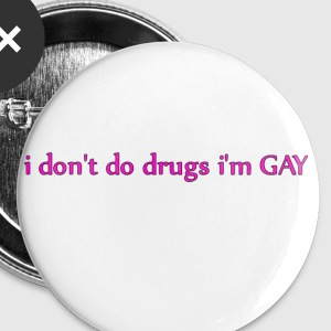 I don't do drugs I'm GAY / various products - Small Buttons