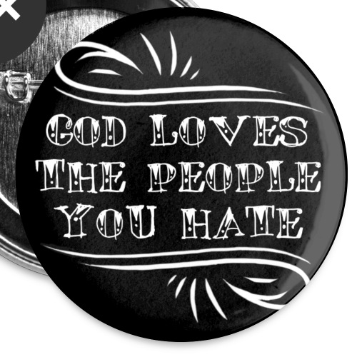 God loves the people you hate - Small Buttons
