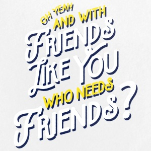 With Friends Like You Who Needs Friends - Small Buttons