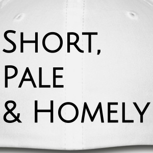Short Pale and Homely - Baseball Cap