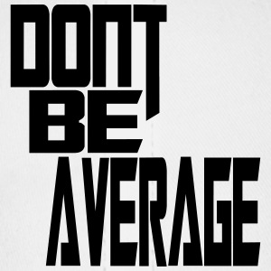 Don`t Be Average - Baseball Cap
