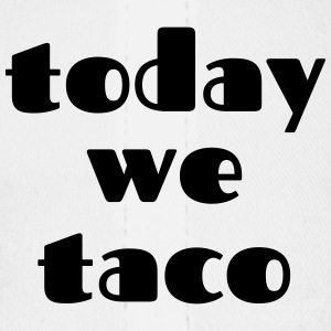 Today We Taco - Baseball Cap