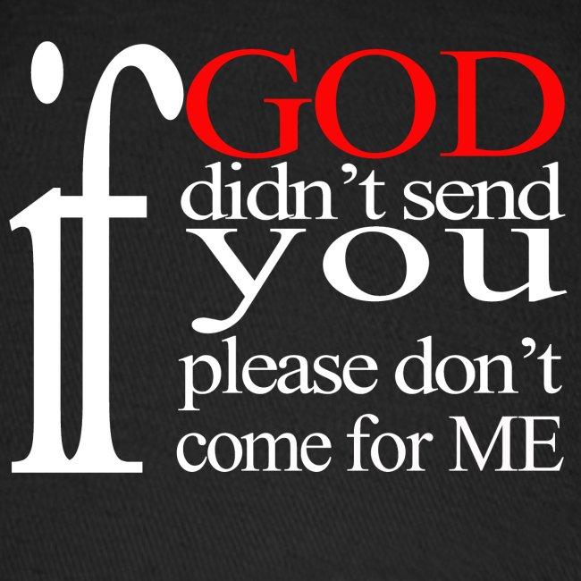 IF GOD DIDN'T SEND PLEASE
