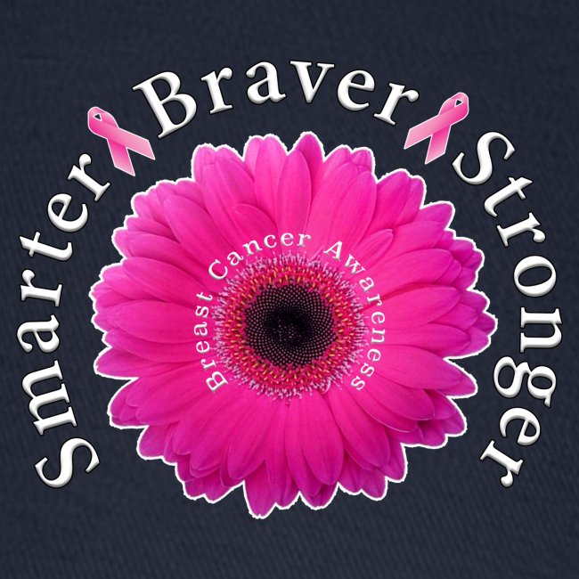 Breast Cancer Awareness Smarter Braver Stronger.