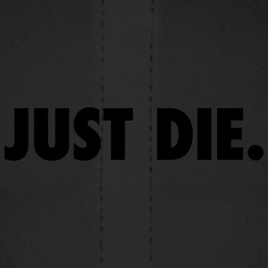 JUST DIE. - Baseball Cap