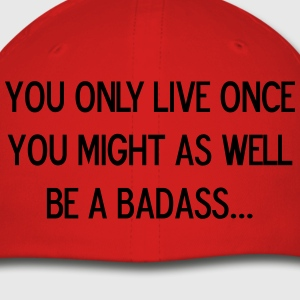 YOU ONLY LIVE ONCE, BE A BADASS - Baseball Cap