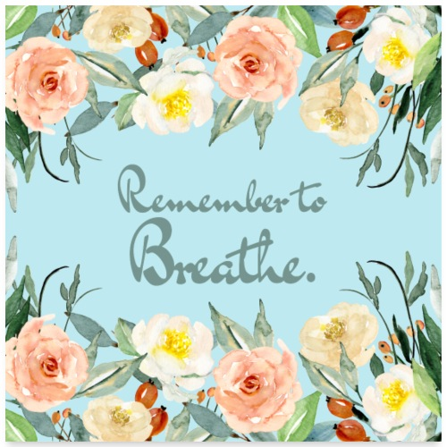 Remember to breathe. - Poster 24x24