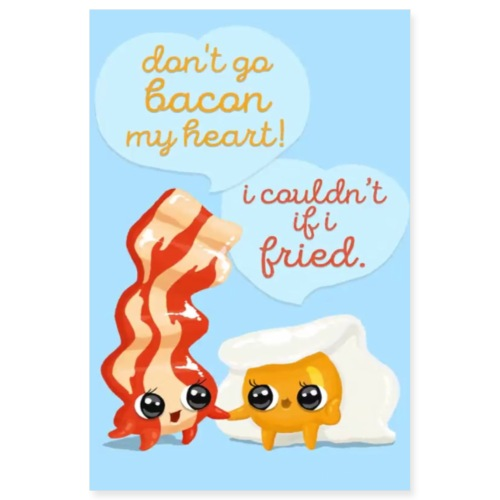 Dont Go Bacon My Heart - Poster 8x12