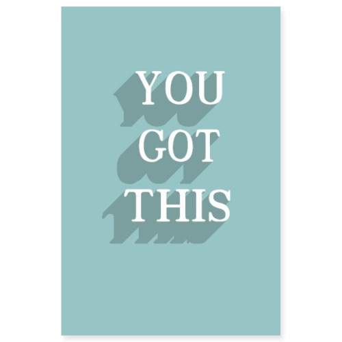 you got this - Poster 8x12