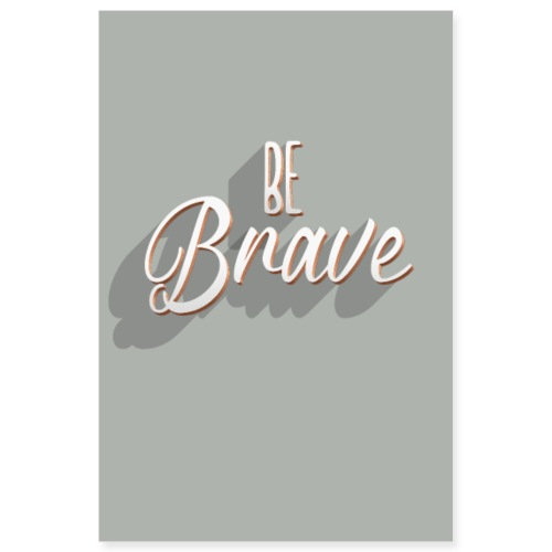 be brave - Poster 8x12