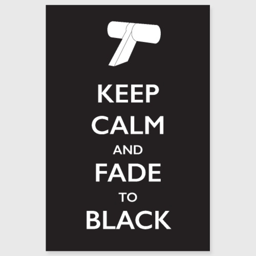 Keep Calm and Fade to Black (Poster) - Poster 8x12
