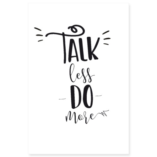 Talk less do more - Poster 8x12