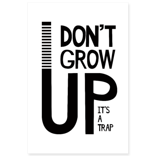 Don't Grow Up It's A Trap - Poster 8x12