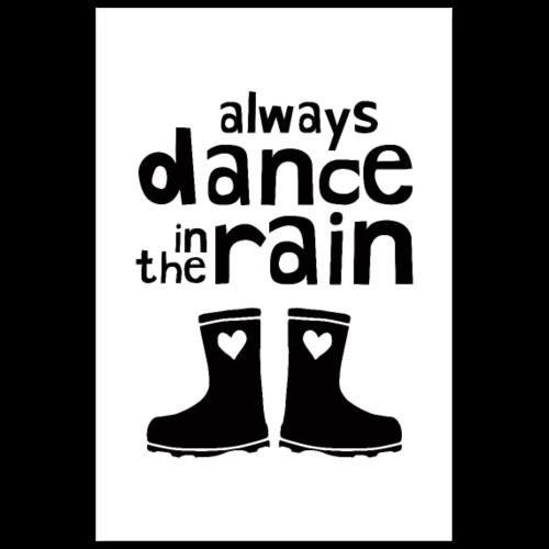 Always Dance In The Rain - Poster 8x12