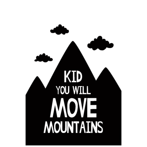 Nursery Poster - Kid You Will Move Mountains - Poster 8x12