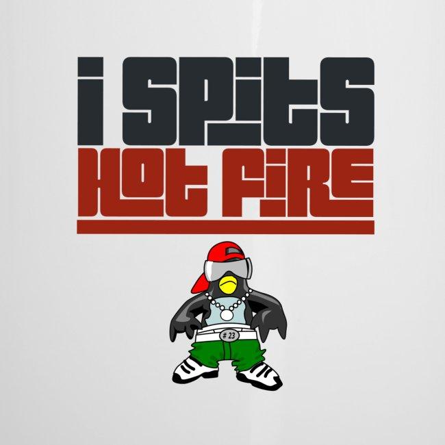I Spits Hot Fire