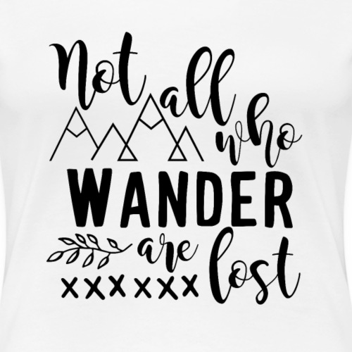 Not All Who Wander Are Lost - Inspirational Tee